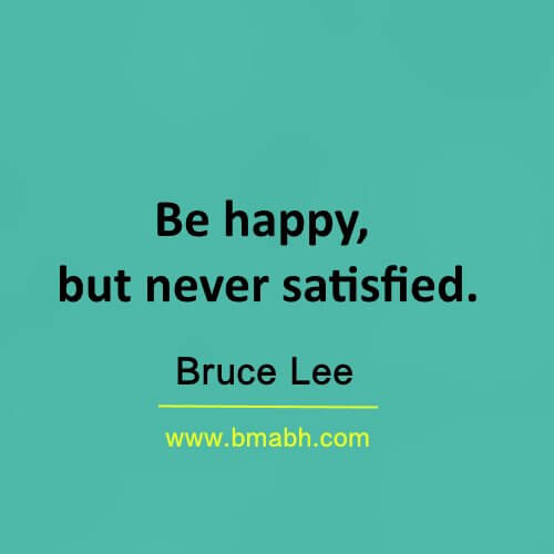 Be happy, but never satisfied