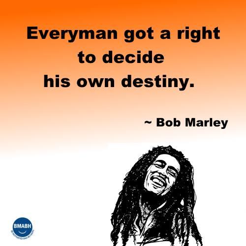Bob Marley quotes-Everyman got a right to decide his own destiny