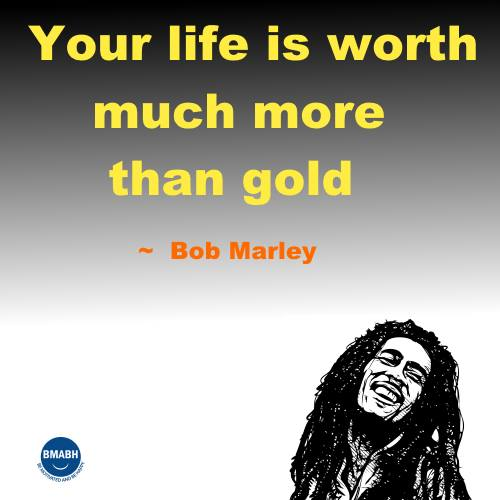 Bob Marley quotes-Your life is worth much more than gold