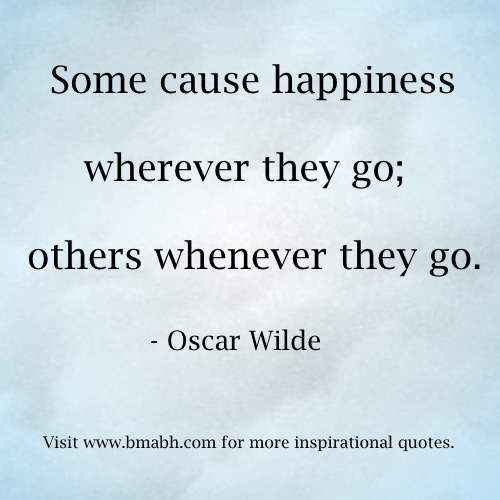 Funny Happiness Quotes by Oscar Wilde image-Some cause happiness wherever they go; others whenever they go