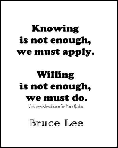Inspirational Bruce Lee Quotes -Knowing is not enough, we must apply