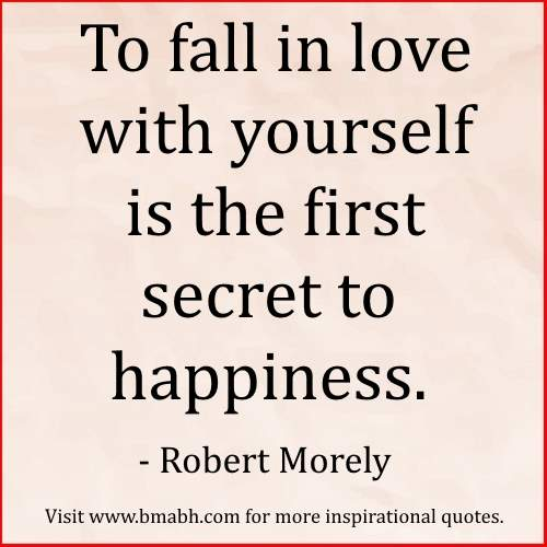 Secret to Happiness Quotes by Robert Morely-To fall in love with yourself is the first secret to happiness