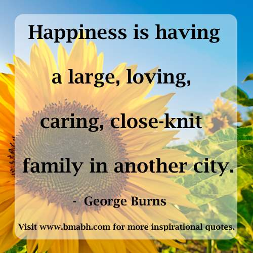 family happiness quotes pictue-Happiness is having a large, loving, caring, close-knit family in another city