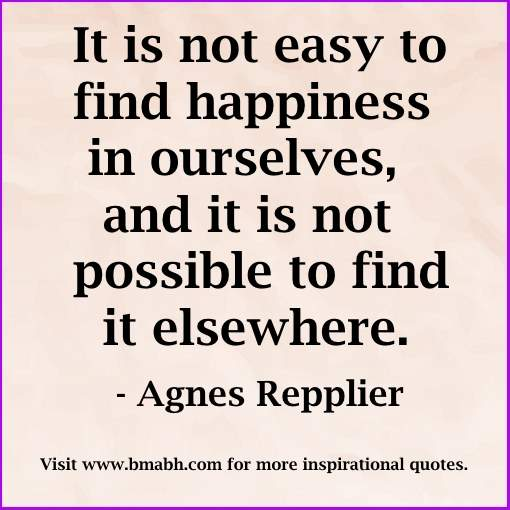 finding happiness quotes image-It is not easy to find happiness in ourselves, and it is not possible to find it elsewhere
