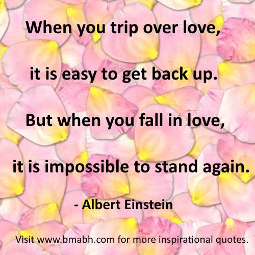 inspirational love quotes by Albert Einstein picture-When you trip over love, it is easy to get back up. But when you fall in love, it is impossible to stand again