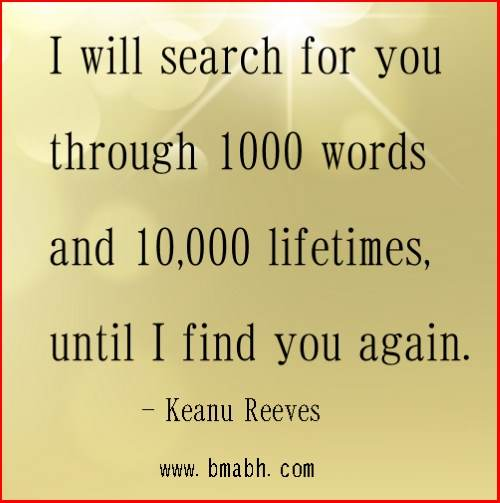 Cute Love Quotes for Him by Keanu Reeves-I will search for you through ...