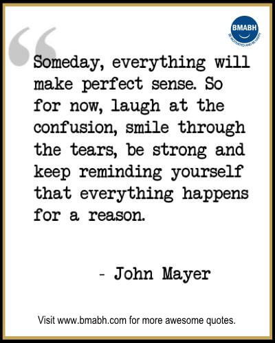 Inspirational Quotes about Life-Someday, everything will make perfect sense