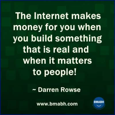 internet marketing quotes by Darren Rowse-The Internet makes money for you when you build something that is real and when it matters to people