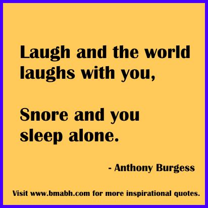 funny and inspirational quotes-Laugh and the world laughs with you, snore and you sleep alone