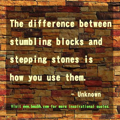 uplifting inspirational quotes-The difference between stumbling blocks and stepping stones is how you use them