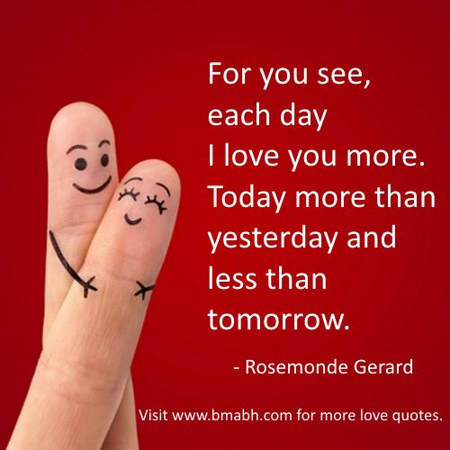 i love you quotes for him from her images-For you see, each day I love you more. Today more than yesterday and less than tomorrow