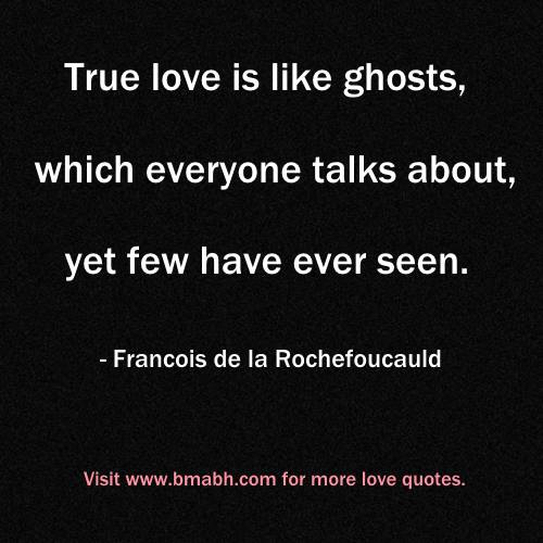 true love is quotes image-True love is like ghosts, which everyone talks about, yet few have ever seen