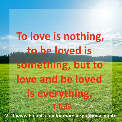 true love quotes for her from him picture-To love is nothing, to be loved is something, but to love and be loved is everything