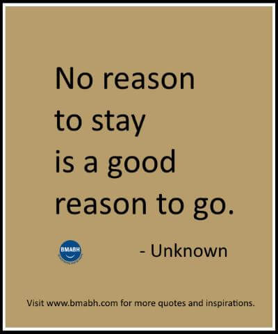 Quotes about moving on and letting go - No reason to stay is a good reason to go.