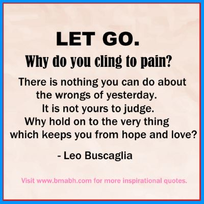 let go quotes -Let go. Why do you cling to pain