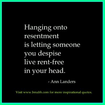 letting go of resentment quotes-Hanging onto resentment is letting someone you despise live rent-free in your head
