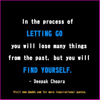 letting go of the past quotes -In the process of letting go you will lose many things from the past, but you will find yourself