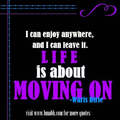 moving on quotes and sayings on www.bmabh.com -I can enjoy anywhere, and I can leave it. Life is about moving on