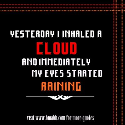 Cloud Quotes and sayings with pictures on www.bmabh.com -Yesterday I inhaled a cloud, and immediately my eyes started raining