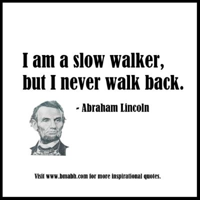 Don't give up, persevere! Perseverance Quotes by Abraham Lincoln-I am a slow walker, but I never walk back