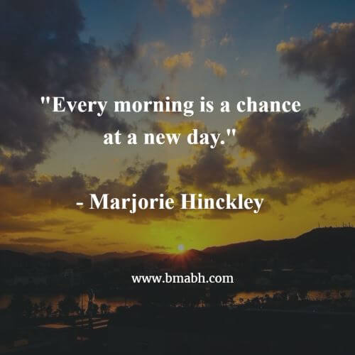 Every morning is a chance at a new day image from bmabh