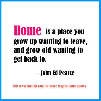 Home Quotes image-Home is a place you grow up wanting to leave, and grow old wanting to get back to