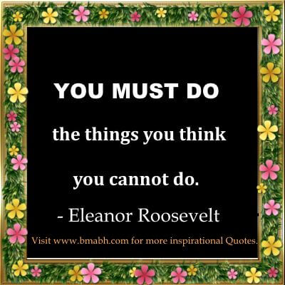 Look fear in the face - You must do the things you think you cannot do. Inspirational Eleanor Roosevelt Quotes