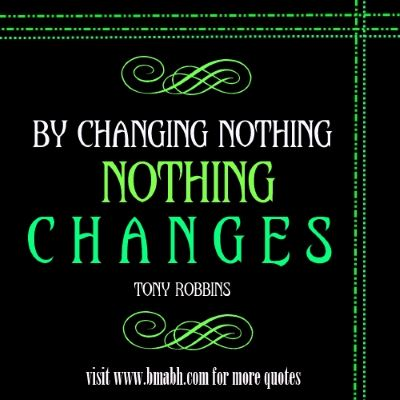 Short motivational Change quotes with pictures on www.bmabh.com - By changing nothing, nothing changes