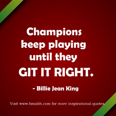 Perseverance quotes-Champions keep playing until they get it right