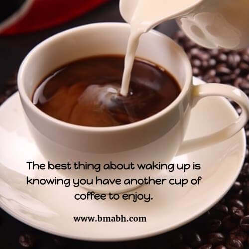 The best thing about waking up is knowing you have another cup of coffee to enjoy