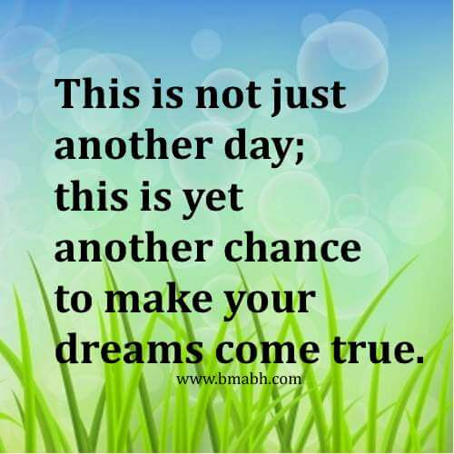 This is not just another day; this is yet another chance to make your dreams come true