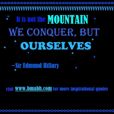 encouraging quotes -It is not the mountain we conquer, but ourselves