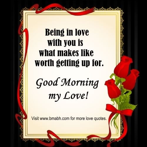 good morning my love images-Being in love with you is what makes like worth getting up for