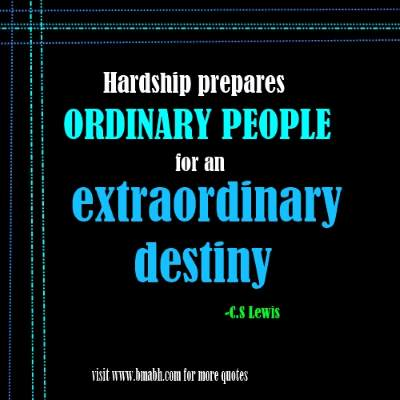inspirational quotes about being strong in hard times on www.bmabh.com -Hardship prepares ordinary people for an extraordinary destiny
