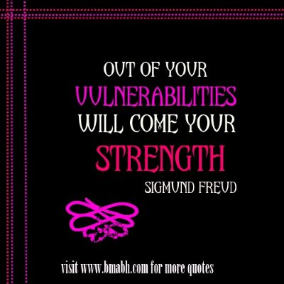 inspirational quotes about strength on www.bmabh.com -Out of your vulnerabilities will come your strength