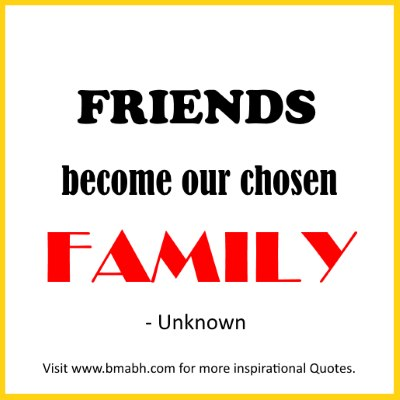 quotes about family and friends- Friends become our chosen family