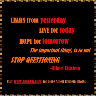 Albert Einstein quotes picture-Learn from yesterday, live for today, hope for tomorrow. The important thing is not to stop questioning