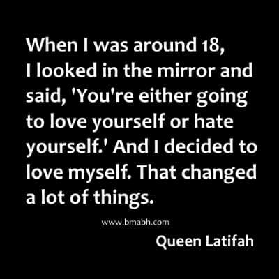 I decided to love myself. That changed a lot of things