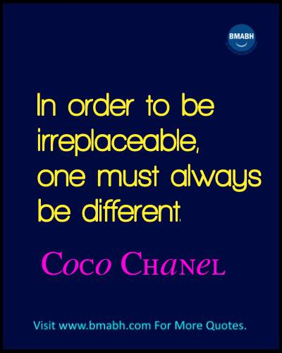 Inspirational Coco Chanel Quotes Images on www.bmabh.com-In order to be irreplaceable, one must always be different