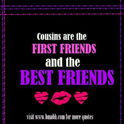 Beautiful cousin quotes pictures on www.bmabh.com - Cousins are the first friends and the best friends