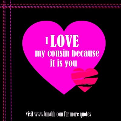 I love my cousin quotes on www.bmabh.com - I love my cousin because it is you