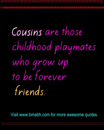 cousin quotes for facebook on www.bmabh.com - Cousins are those childhood playmates who grow up to be forever friends