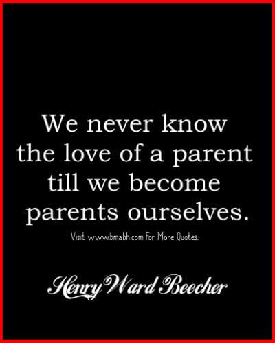 Parents Quotes -We never know the love of a parent till we become parents ourselves.