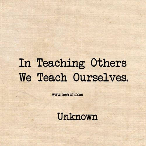 In Teaching Others We Teach Ourselves